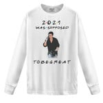 2021 was supposed to be great, friends inspired, friends TV show 2D Sweatshirt