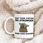 May Your Coffee Be Stronger Than Your Excuses Yoda Ceramic Mug