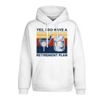 Yes, I do have a retirement plan 2D Hoodie