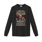 Buckle up buttercup this trucker has anger issues and a serius dislike for stupid people 2D Sweatshirt
