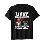 Once you put my meat in your mouth you're going to want to swallow 2D T-Shirt
