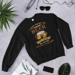 I just want to drink beer and ignore all of my old man problems 2D Sweatshirt
