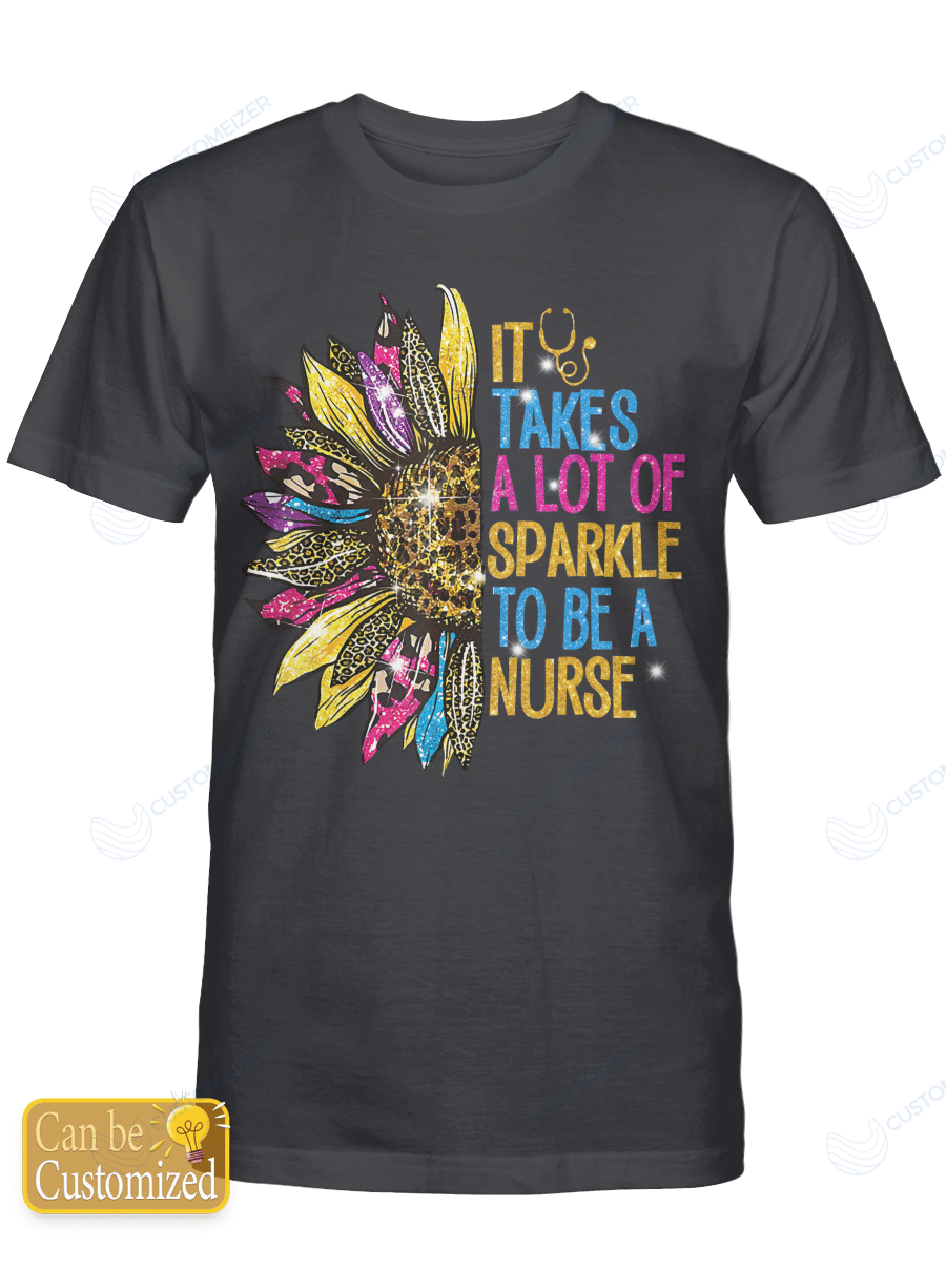It Takes A Lot Of Sparkle To Be A Nurse - Shirts Hoodies