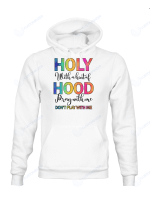 Holy With A Hint Of Hood Shirts Hoodies Cups Mugs Totes Hand Bags