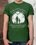 That Soccer Player Is My World Father's Day Mother's Day Gifts Vinyl Stickers Shirts Hoodies Cups Mugs Totes Handbags Grandson Grandpa Grandma