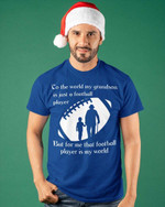 That Football Player Is My World Father's Day Mother's Day Gifts Vinyl Stickers Shirts Hoodies Cups Mugs Totes Handbags Grandson Grandpa Grandma