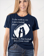 That Football Player Is My World Mother's Day Gifts Vinyl Stickers Shirts Hoodies Cups Mugs Totes Handbags Son