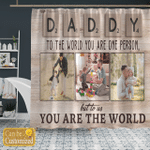 Personalized Daddy To The World You Are One Person Canvases Pictures Puzzles Posters Quilts Blankets Flags Bath Mats