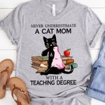 Never Underestimate A Cat Mom With A Teaching Degree  Gift Tshirt
