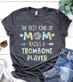 The Best Kind Of Mom Raises A Trombone Player  Gift Tshirt