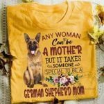 It Takes Someone Special To Be A German Sherperd Mom   Gift T-shirt