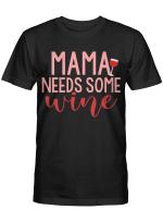 Mama Needs Some Wine Tshirt Mothers Day Shirt