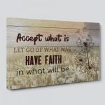 """""""Accept What Is, Let Go of What Was, Have Faith in What Will Be"""" Canvas Sign"""