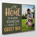 """Home Is Where Someone Runs To Greet You"" Custom Photo Canvas"