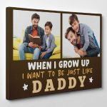 Gifts For Dad  Custom Photo When I Grow Up I Want To Be Just Like Daddy Canvas Print