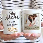 Mom A Title Just Above Queen I Love You Mom Custom Photo  Gift Mug