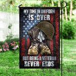 Veteran Garden Flag My Time In Uniform Is Over But Being A Veteran