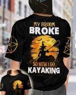 Kayaking Witch 3D T-shirt My Broom Broke So Now I Go Kayaking
