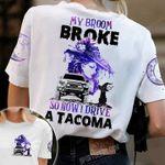 Tacoma Driver 3D T-shirt My Broom Broke So Now I Drive A Tacoma