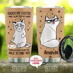 Personalized Cat Coffee Tumbler Touch My Coffee I Will Slap You So Hard