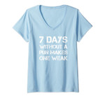 Womens Seven Days Without A Pun Makes One Weak V-Neck T-Shirt