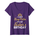 Womens I Can't Keep Calm It's My Sister Birthday Shirt Happy Day V-Neck T-Shirt