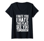 Womens I Hate You I Hate This Place See You Tomorrow T-Shirt V-Neck T-Shirt
