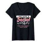 Womens I Became A Social Worker For The Money And The Fame V-Neck T-Shirt