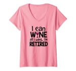 Womens I Can Wine All I Want I'm Retired V-Neck T-Shirt