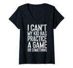 Womens I Can't My Kid Has Practice A Game Or Something T-Shirt V-Neck T-Shirt