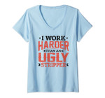 Womens I Work Harder Than An Ugly Stripper Working Adult Gift V-Neck T-Shirt
