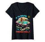 Womens If I'm Drunk I'ts My Camping Friends Fault Camper Party Tee V-Neck T-Shirt