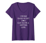 Womens I Work Hard So My Dog Can Have A Better Life V-Neck T-Shirt