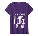 Womens I'm Just Here Because I Like To Eat Funny Workout Saying Gym V-Neck T-Shirt