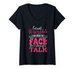 Womens I'm Not Responsible For What My Face Does When You Talk Gift V-Neck T-Shirt