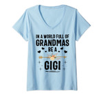 Womens In A World Full Of Grandmas Be A Gigi Mothers Day Gifts V-Neck T-Shirt