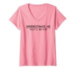 Womens Underestimate Me That'll Be Fun Inspirational Humorous V-Neck T-Shirt