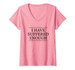 Womens Top That Says - I Have Suffered Enough On It   Graphic V-Neck T-Shirt