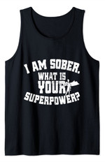 I Am Sober What Is Your Superpower Sobriety Aa Living Sober Tank Top