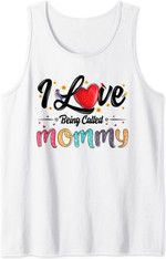 I Love Being Called Mommy Mom Mama Mother's Day For Women Tank Top