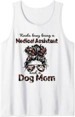 Kinda Busy Being A Medical Assistant And A Dog Mom Tank Top