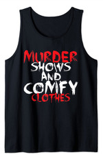 Murder Shows And Comfy Clothes Funny Crime Shows Lover Tank Top