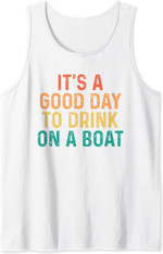 Its A Good Day To Drink On A Boat Tshirt Vintage Color Tank Top