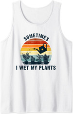 Sometimes I Wet My Plants,Garden Vintage Watering Can Funny Tank Top