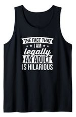 The Fact That I Am Legally An Adult Is Hilarious Tank Top