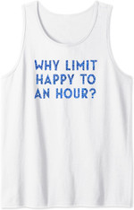 Why Limit Happy To An Hour Funny Happy Hour Alcohol Tank Top