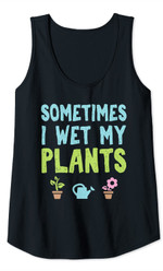 Womens Gardening Gift Sometimes I Wet My Plants Mothers Day Gift Tank Top