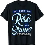 Do I look like rise and shine ? postal life, mail carrier T-Shirt