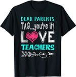 Dear Parents Tag You're It Love Teacher Funny T-Shirt Gifts T-Shirt