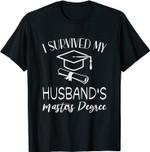 I Survived My husband's Masters Degree funny 2021 graduation T-Shirt
